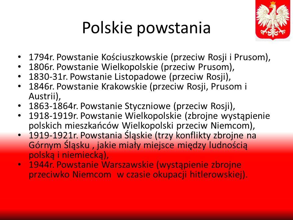 Polskie powstania 1794r. Powstanie Kościuszkowskie (przeciw Rosji i Prusom), 1806r. Powstanie Wielkopolskie (przeciw Prusom), 1830-31r. Powstanie List