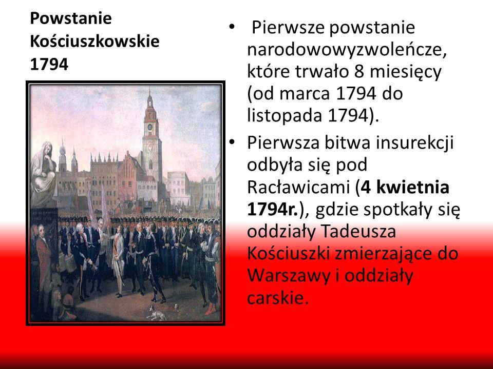 Powstanie Kościuszkowskie 1794 Pierwsze powstanie narodowowyzwoleńcze, które trwało 8 miesięcy (od marca 1794 do listopada 1794). Pierwsza bitwa insur