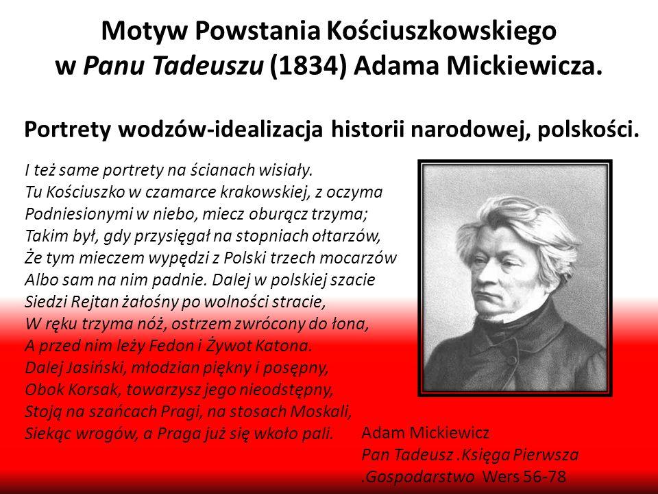 Motyw Powstania Kościuszkowskiego w Panu Tadeuszu (1834) Adama Mickiewicza. Portrety wodzów-idealizacja historii narodowej, polskości. I też same port