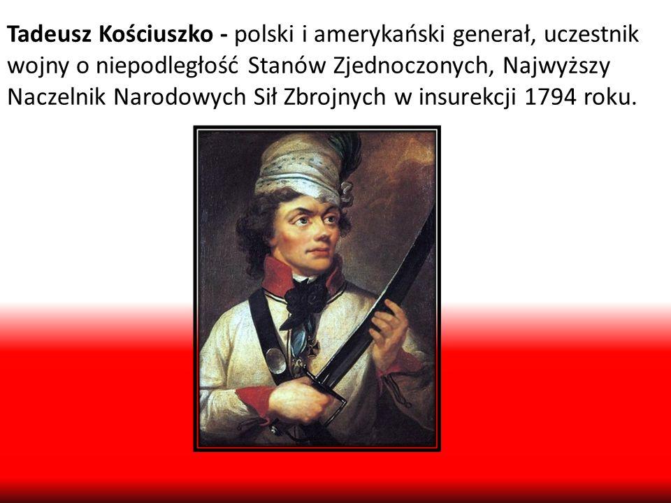 Tadeusz Kościuszko - polski i amerykański generał, uczestnik wojny o niepodległość Stanów Zjednoczonych, Najwyższy Naczelnik Narodowych Sił Zbrojnych