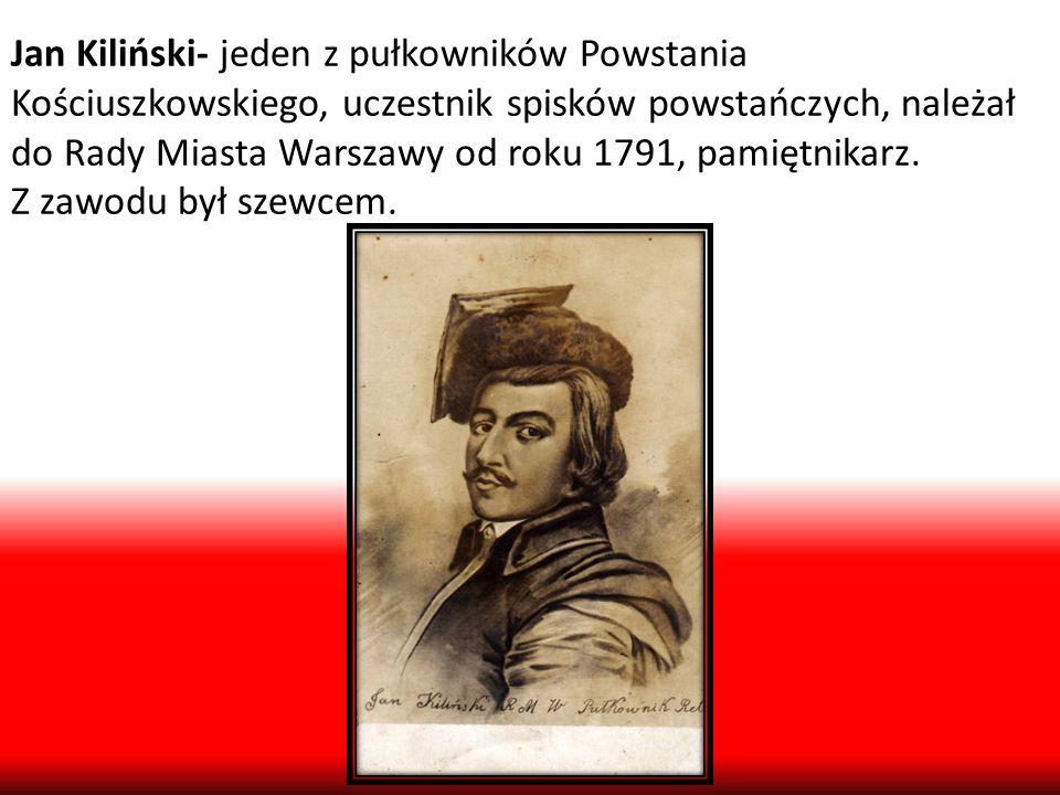 Jan Kiliński- jeden z pułkowników Powstania Kościuszkowskiego, uczestnik spisków powstańczych, należał do Rady Miasta Warszawy od roku 1791, pamiętnik