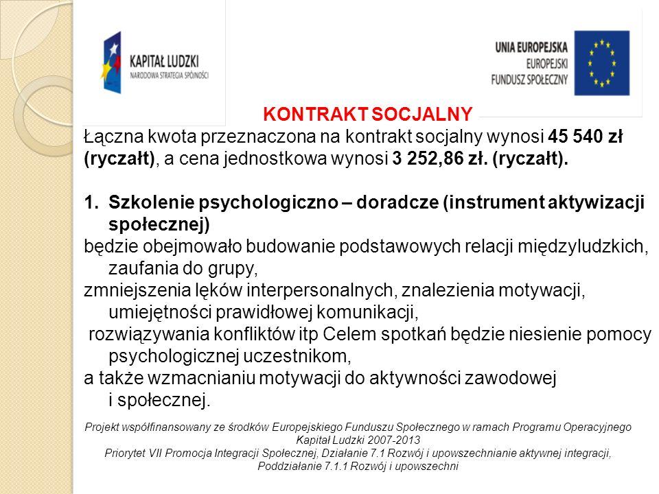 KONTRAKT SOCJALNY Łączna kwota przeznaczona na kontrakt socjalny wynosi 45 540 zł (ryczałt), a cena jednostkowa wynosi 3 252,86 zł.