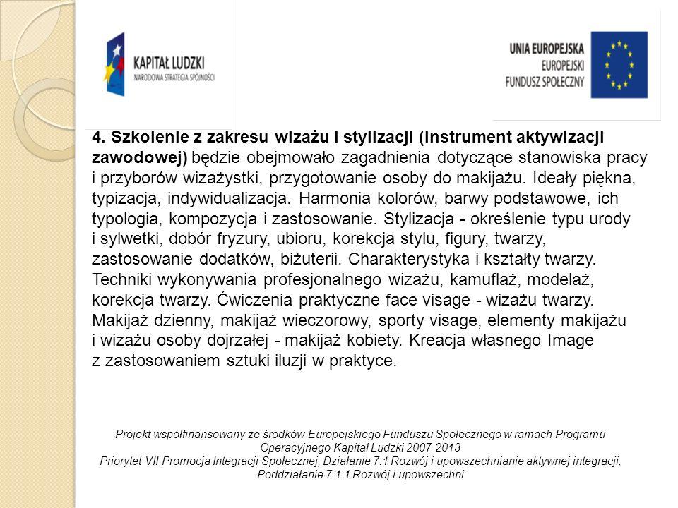 4. Szkolenie z zakresu wizażu i stylizacji (instrument aktywizacji zawodowej) będzie obejmowało zagadnienia dotyczące stanowiska pracy i przyborów wiz