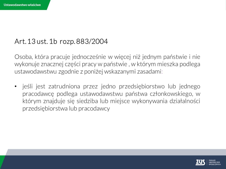 Ustawodawstwo właściwe Art.13 ust. 1b rozp.