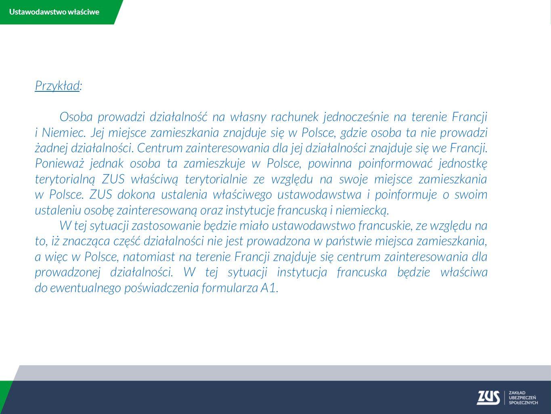 Ustawodawstwo właściwe Przykład: Osoba prowadzi działalność na własny rachunek jednocześnie na terenie Francji i Niemiec.