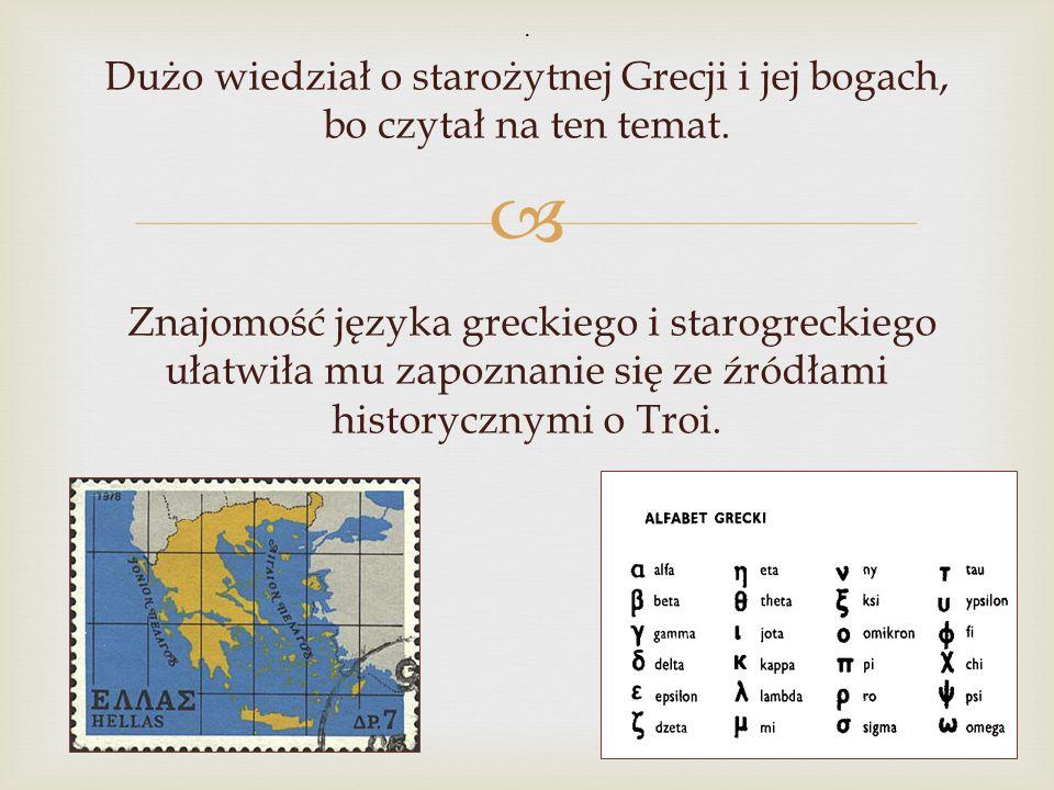  Dużo wiedział o starożytnej Grecji i jej bogach, bo czytał na ten temat. Znajomość języka greckiego i starogreckiego ułatwiła mu zapoznanie się ze ź