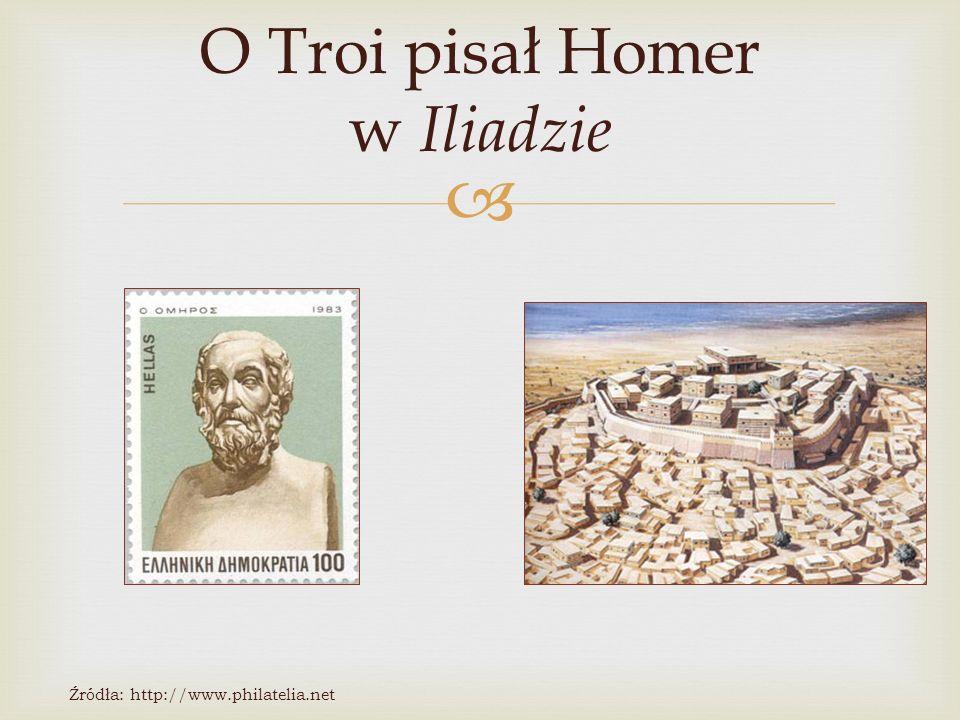 O Troi pisał Homer w Iliadzie Źródła: http://www.philatelia.net