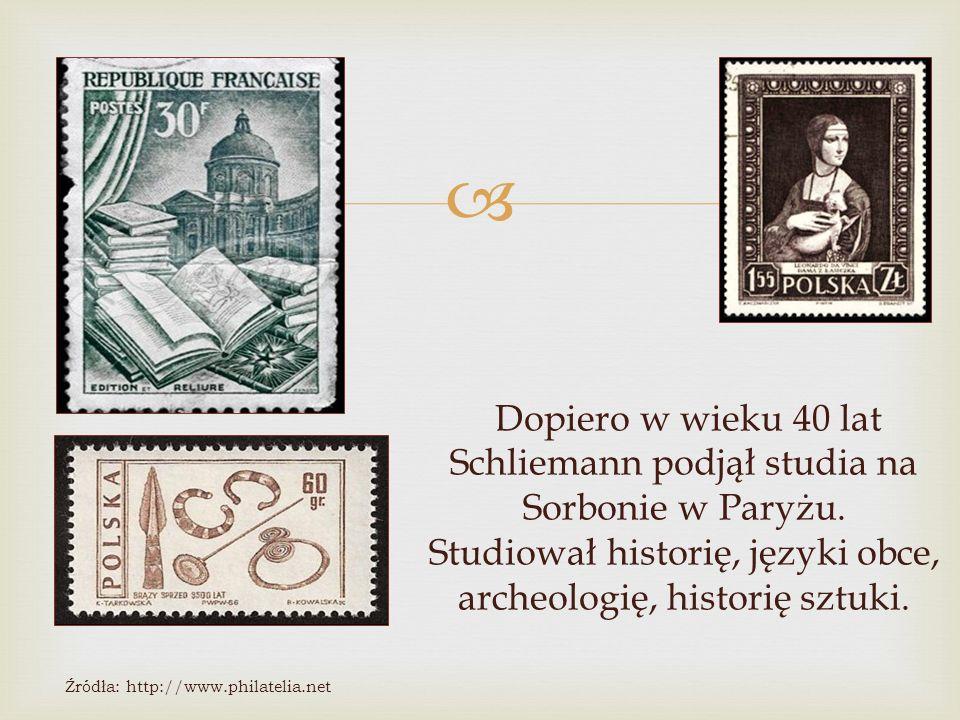  Dopiero w wieku 40 lat Schliemann podjął studia na Sorbonie w Paryżu. Studiował historię, języki obce, archeologię, historię sztuki. Źródła: http://