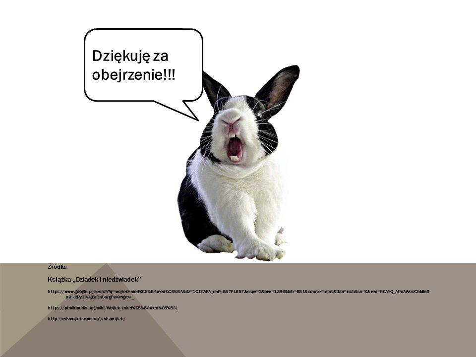 Źródła: Książka,,Dziadek i niedźwiadek'' https://www.google.pl/search?q=wojtek+nied%C5%BAwied%C5%BA&rlz=1C1CAFA_enPL657PL657&espv=2&biw=1366&bih=681&s