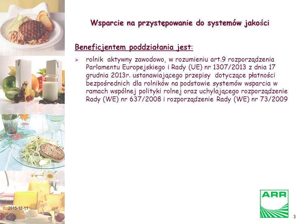 2015-12-113 Wsparcie na przystępowanie do systemów jakości Beneficjentem poddziałania jest:   rolnik aktywny zawodowo, w rozumieniu art.9 rozporządz