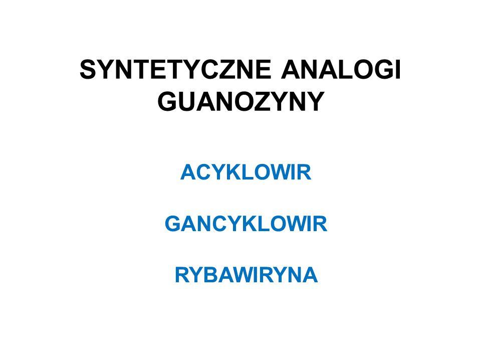 SYNTETYCZNE ANALOGI GUANOZYNY ACYKLOWIR GANCYKLOWIR RYBAWIRYNA