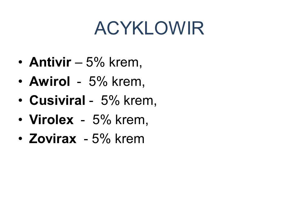 Antivir – 5% krem, Awirol - 5% krem, Cusiviral - 5% krem, Virolex - 5% krem, Zovirax - 5% krem