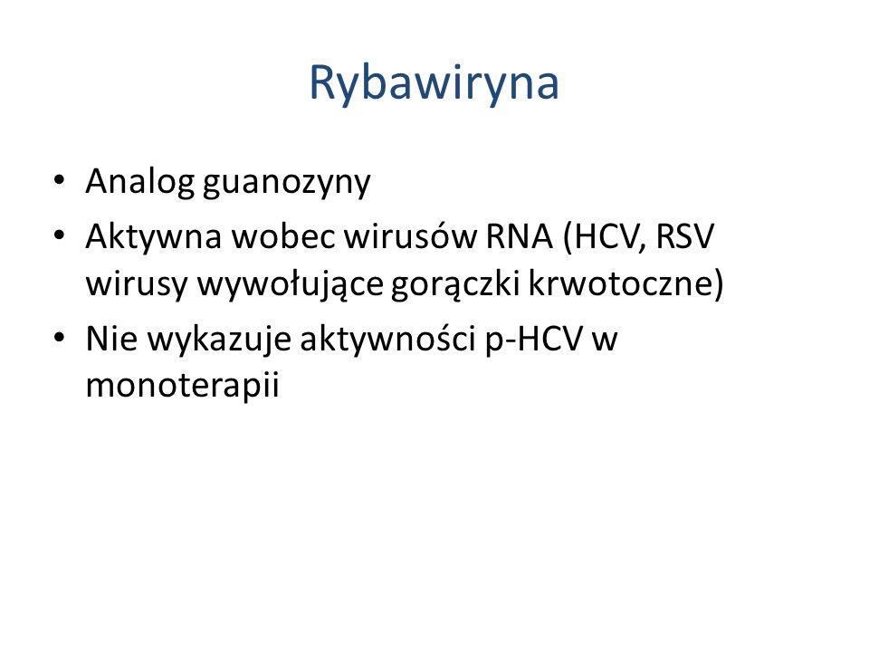 Rybawiryna Analog guanozyny Aktywna wobec wirusów RNA (HCV, RSV wirusy wywołujące gorączki krwotoczne) Nie wykazuje aktywności p-HCV w monoterapii