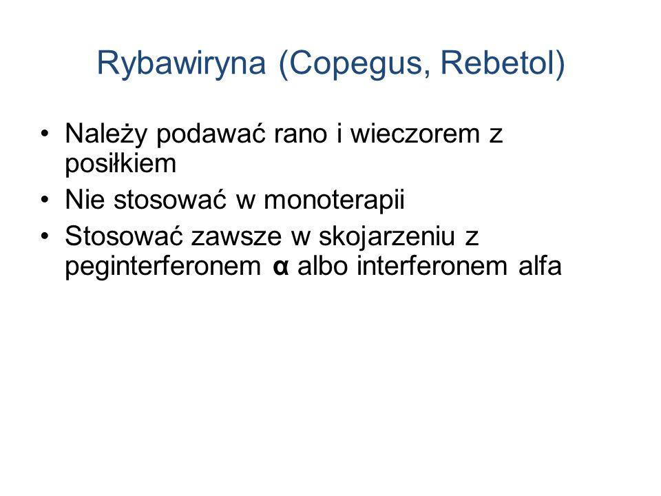 Rybawiryna (Copegus, Rebetol) Należy podawać rano i wieczorem z posiłkiem Nie stosować w monoterapii Stosować zawsze w skojarzeniu z peginterferonem α albo interferonem alfa