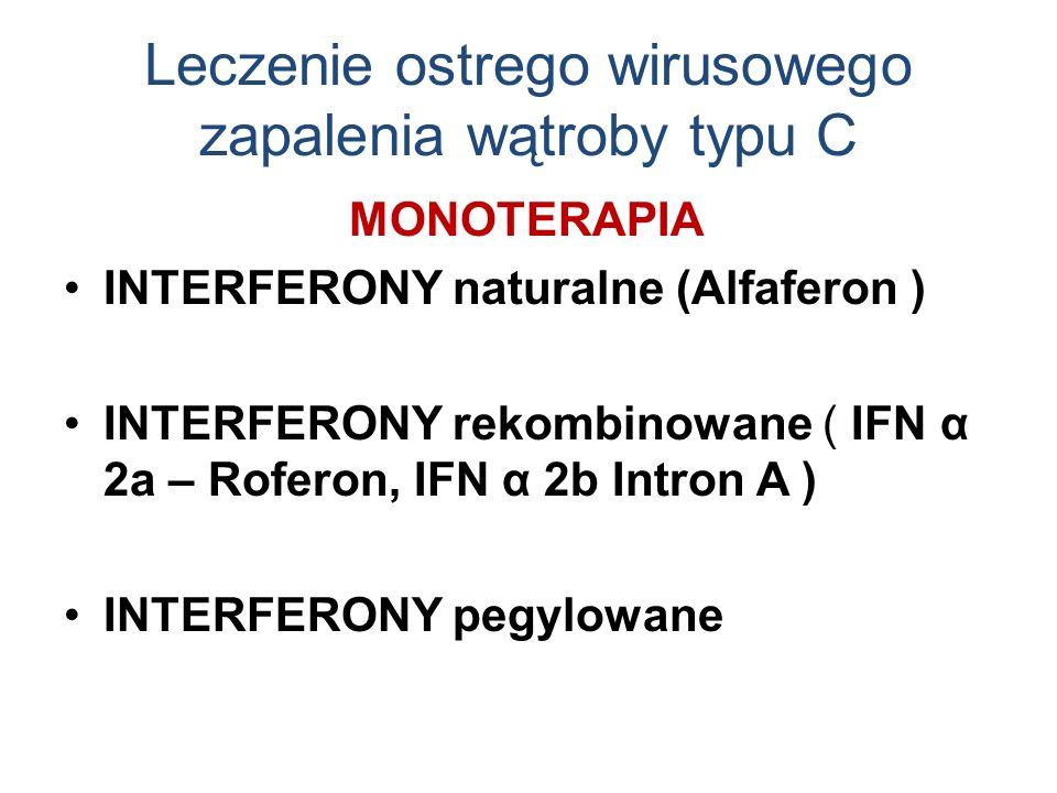 Leczenie ostrego wirusowego zapalenia wątroby typu C MONOTERAPIA INTERFERONY naturalne (Alfaferon ) INTERFERONY rekombinowane ( IFN α 2a – Roferon, IFN α 2b Intron A ) INTERFERONY pegylowane