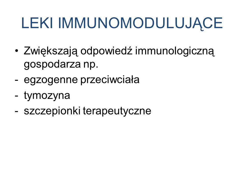 LEKI IMMUNOMODULUJĄCE Zwiększają odpowiedź immunologiczną gospodarza np.