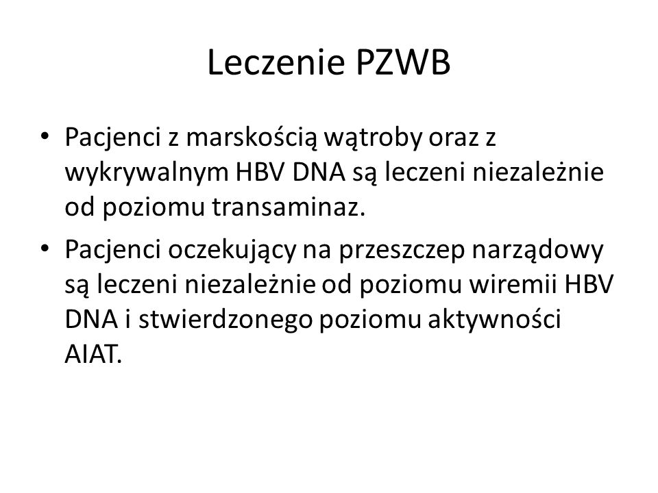 Pacjenci z marskością wątroby oraz z wykrywalnym HBV DNA są leczeni niezależnie od poziomu transaminaz.