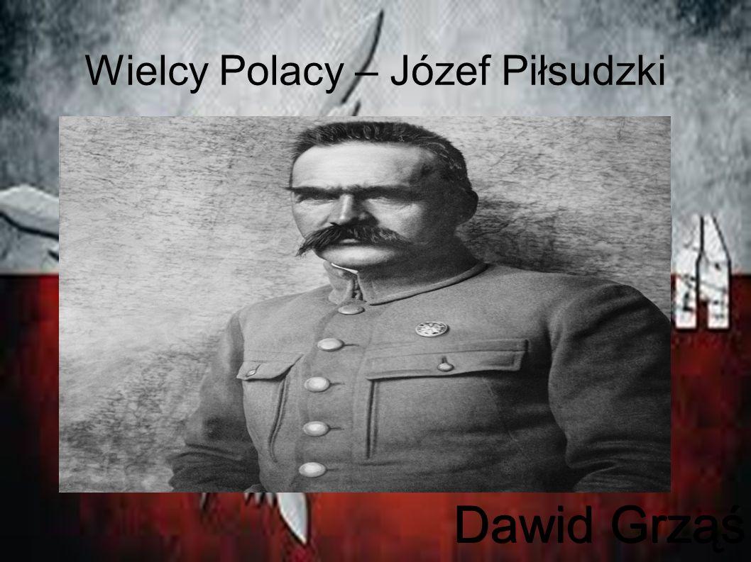 Wielcy Polacy – Józef Piłsudzki Dawid Grząś