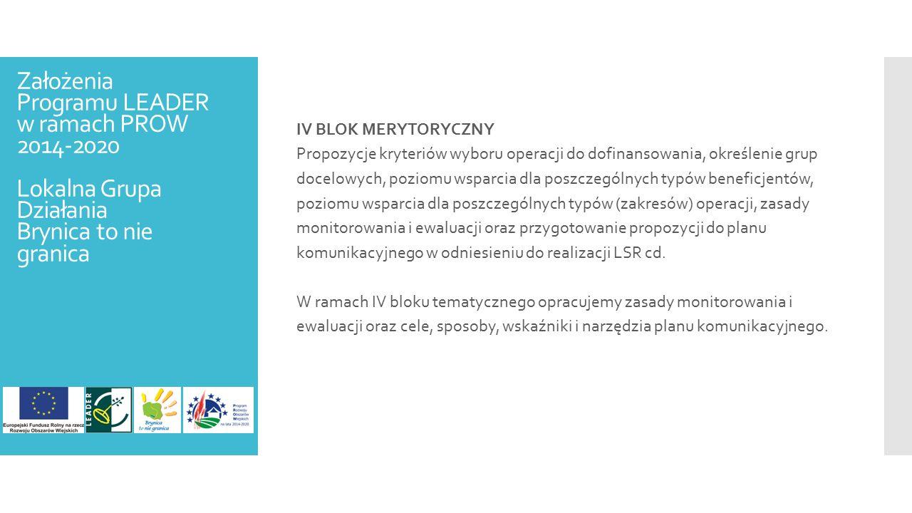 IV BLOK MERYTORYCZNY Propozycje kryteriów wyboru operacji do dofinansowania, określenie grup docelowych, poziomu wsparcia dla poszczególnych typów beneficjentów, poziomu wsparcia dla poszczególnych typów (zakresów) operacji, zasady monitorowania i ewaluacji oraz przygotowanie propozycji do planu komunikacyjnego w odniesieniu do realizacji LSR cd.
