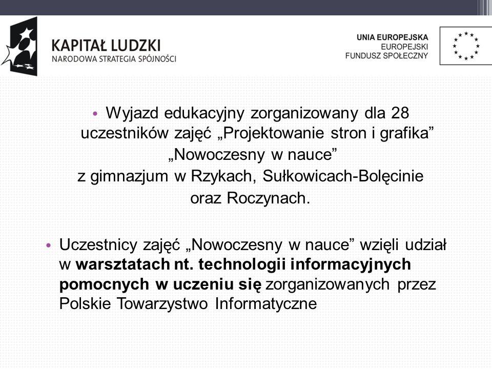 """Wyjazd edukacyjny zorganizowany dla 28 uczestników zajęć """"Projektowanie stron i grafika """"Nowoczesny w nauce z gimnazjum w Rzykach, Sułkowicach-Bolęcinie oraz Roczynach."""