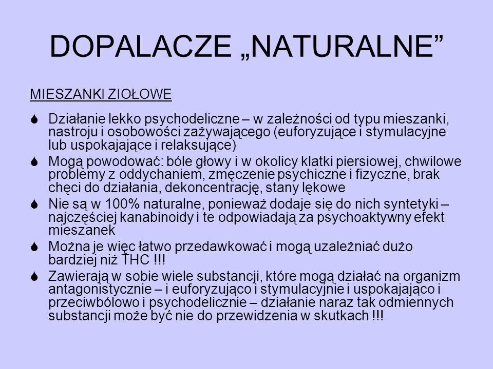 MIESZANKI ZIOŁOWE  Działanie lekko psychodeliczne – w zależności od typu mieszanki, nastroju i osobowości zażywającego (euforyzujące i stymulacyjne l