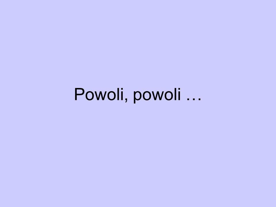 Powoli, powoli …