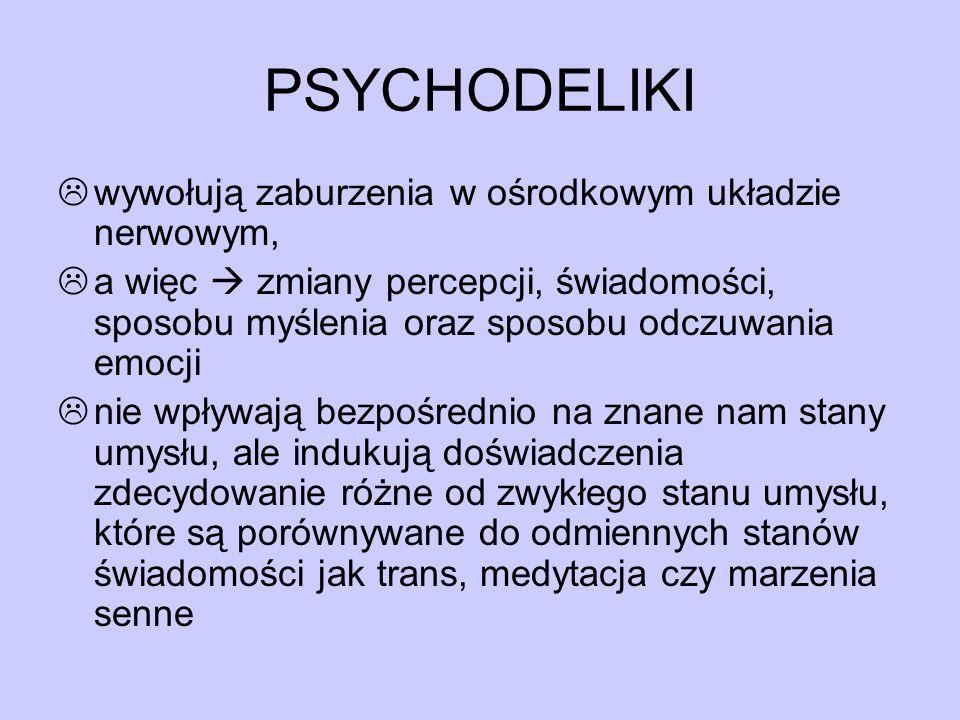PSYCHODELIKI  wywołują zaburzenia w ośrodkowym układzie nerwowym,  a więc  zmiany percepcji, świadomości, sposobu myślenia oraz sposobu odczuwania