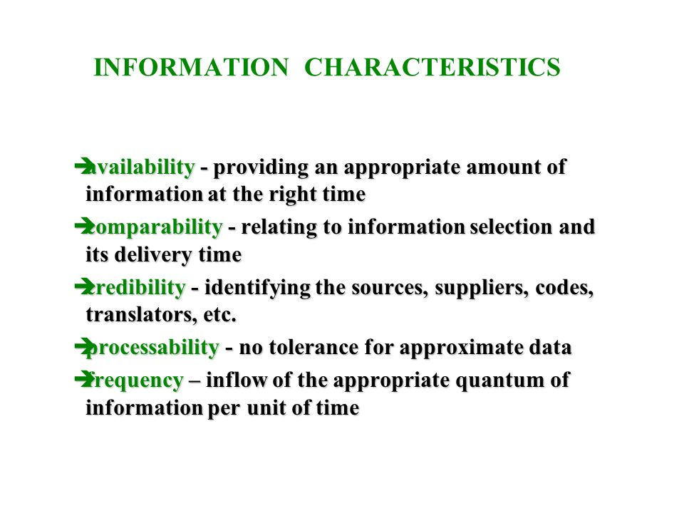 INFORMATION CHARACTERISTICS  availability - providing an appropriate amount of information at the right time  comparability - relating to information selection and its delivery time  credibility - identifying the sources, suppliers, codes, translators, etc.