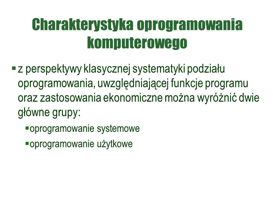 Charakterystyka oprogramowania komputerowego  z perspektywy klasycznej systematyki podziału oprogramowania, uwzględniającej funkcje programu oraz zastosowania ekonomiczne można wyróżnić dwie główne grupy:  oprogramowanie systemowe  oprogramowanie użytkowe