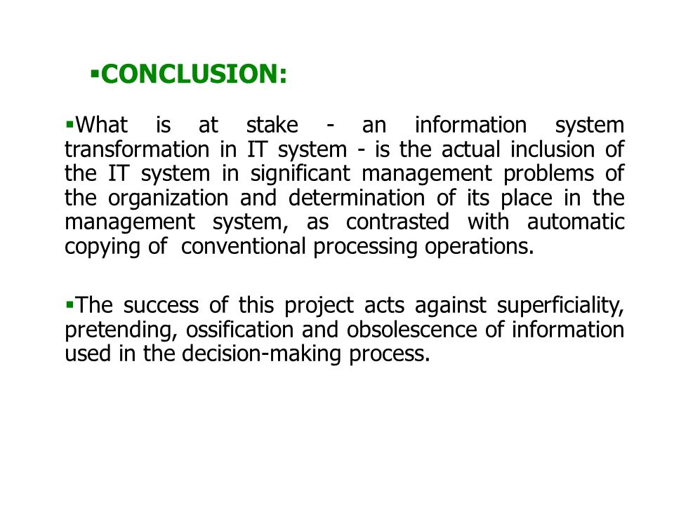  What is at stake - an information system transformation in IT system - is the actual inclusion of the IT system in significant management problems o