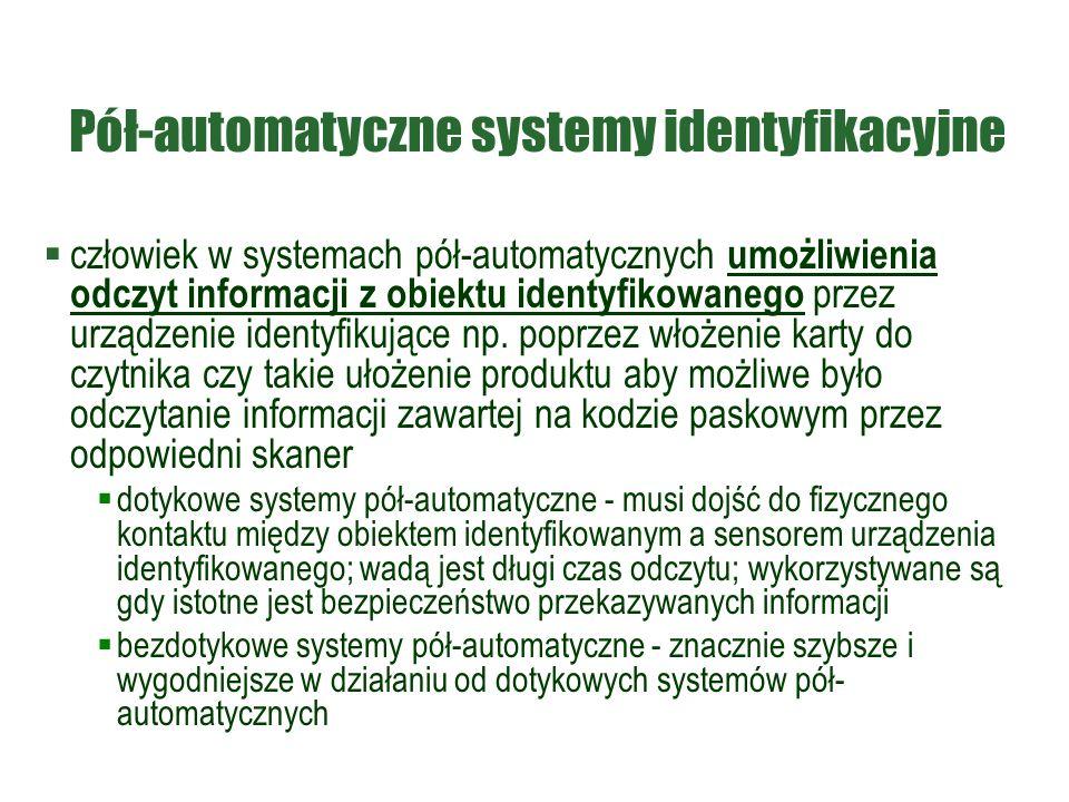 Pół-automatyczne systemy identyfikacyjne  człowiek w systemach pół-automatycznych umożliwienia odczyt informacji z obiektu identyfikowanego przez urządzenie identyfikujące np.