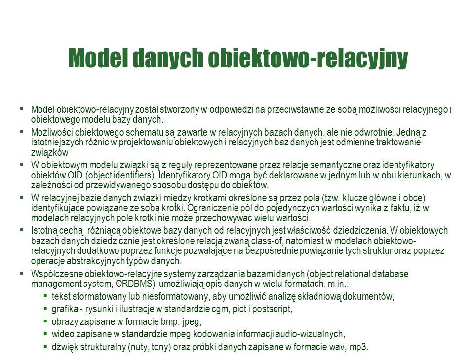 Model danych obiektowo-relacyjny  Model obiektowo-relacyjny został stworzony w odpowiedzi na przeciwstawne ze sobą możliwości relacyjnego i obiektowego modelu bazy danych.