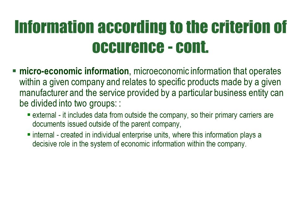 Information according to the criterion of occurence - cont.  micro-economic information, microeconomic information that operates within a given compa