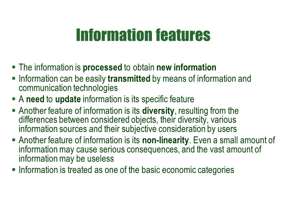 Information features  The information is processed to obtain new information  Information can be easily transmitted by means of information and comm