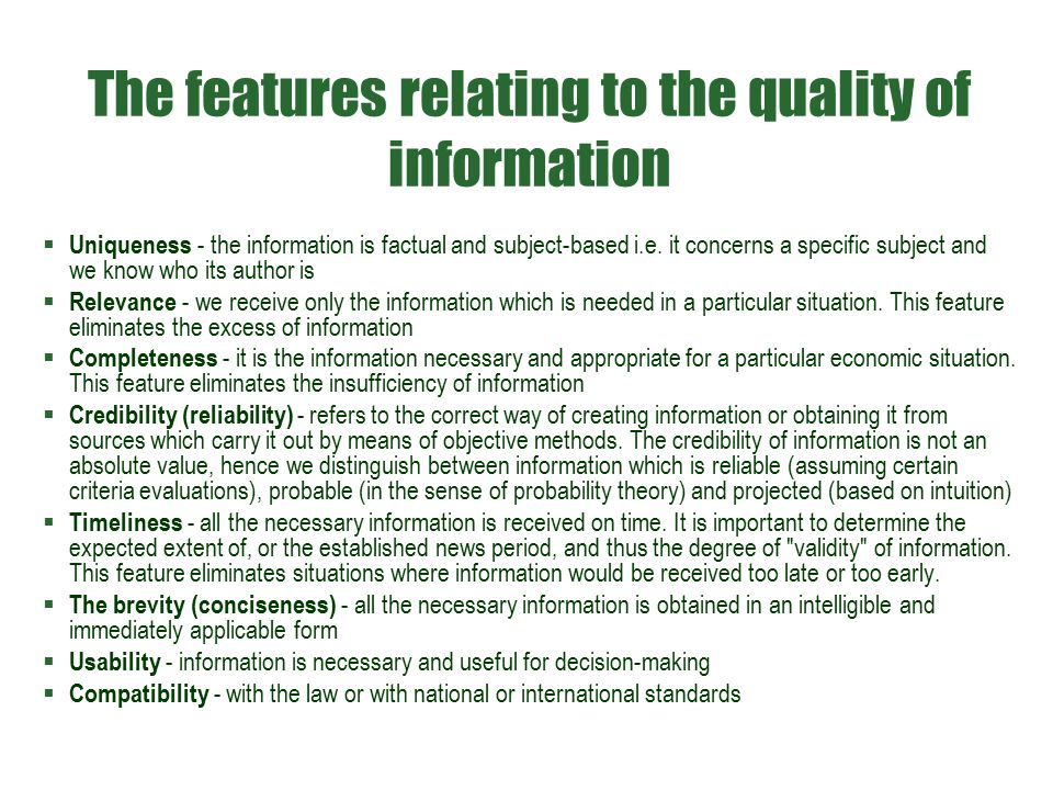 The features relating to the quality of information  Uniqueness - the information is factual and subject-based i.e. it concerns a specific subject an