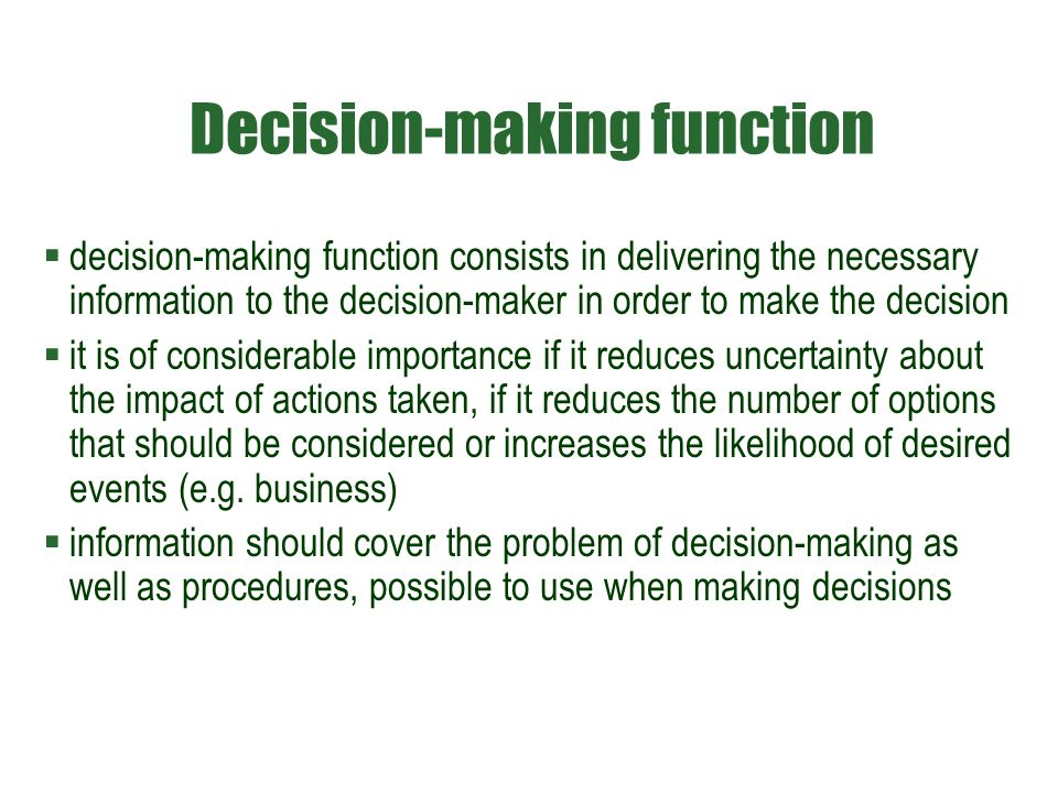 Decision-making function  decision-making function consists in delivering the necessary information to the decision-maker in order to make the decisi