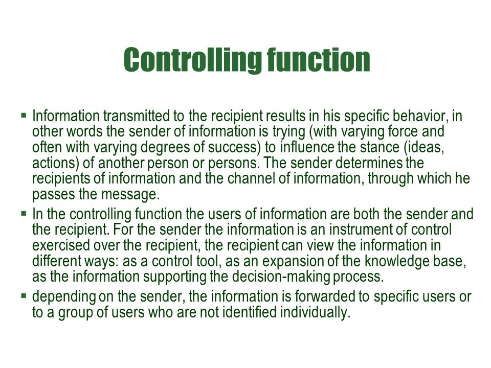 Controlling function  Information transmitted to the recipient results in his specific behavior, in other words the sender of information is trying (