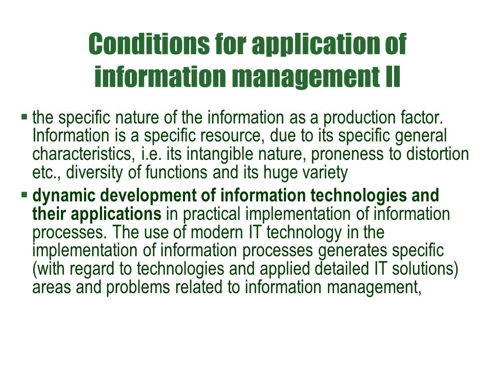 Conditions for application of information management II  the specific nature of the information as a production factor. Information is a specific res