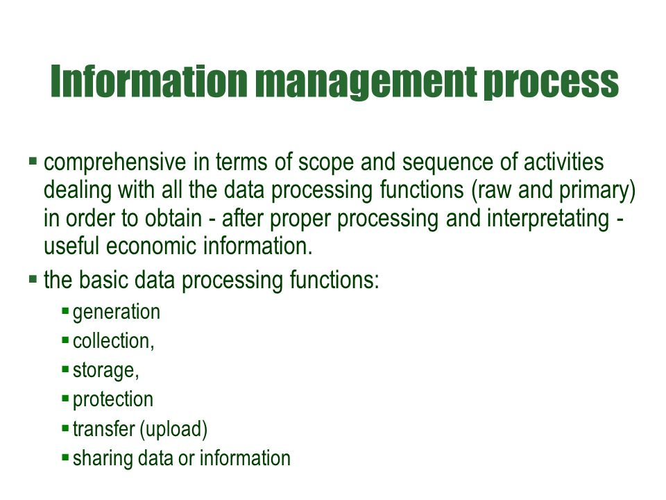 Information management process  comprehensive in terms of scope and sequence of activities dealing with all the data processing functions (raw and primary) in order to obtain - after proper processing and interpretating - useful economic information.