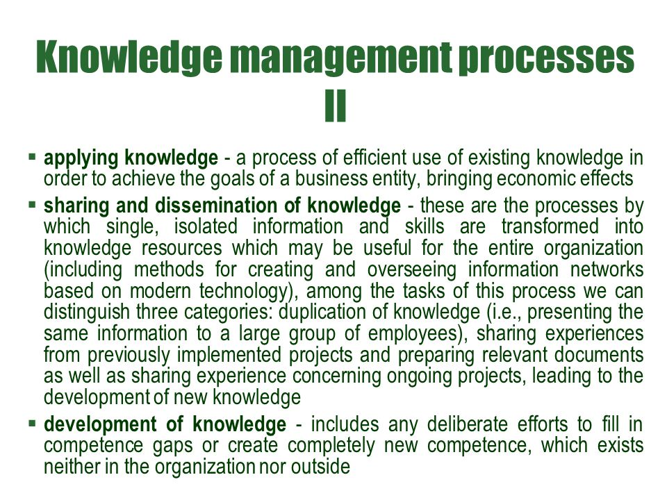 Knowledge management processes II  applying knowledge - a process of efficient use of existing knowledge in order to achieve the goals of a business