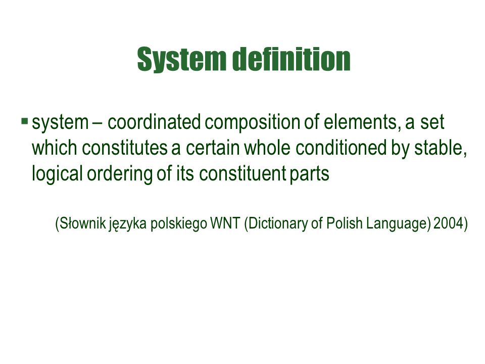 System definition  system – coordinated composition of elements, a set which constitutes a certain whole conditioned by stable, logical ordering of i