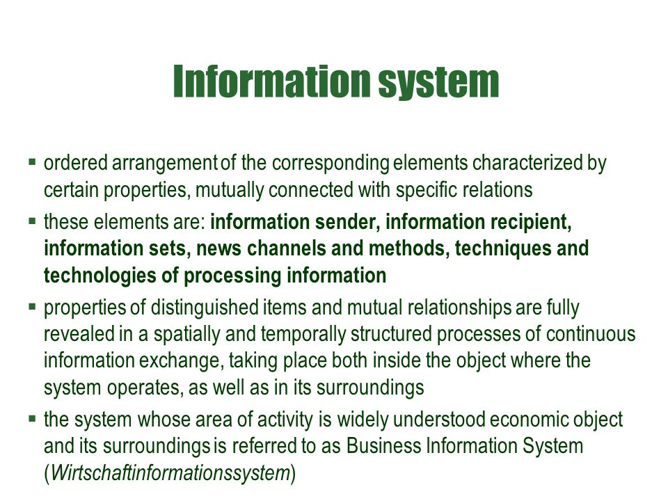 Information system  ordered arrangement of the corresponding elements characterized by certain properties, mutually connected with specific relations