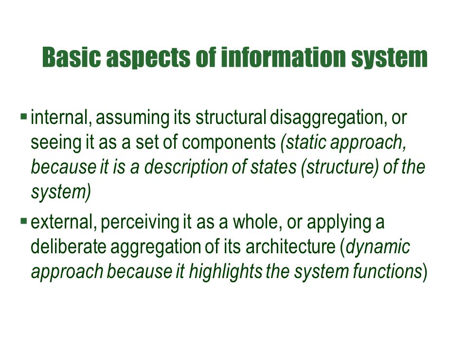 Basic aspects of information system  internal, assuming its structural disaggregation, or seeing it as a set of components (static approach, because