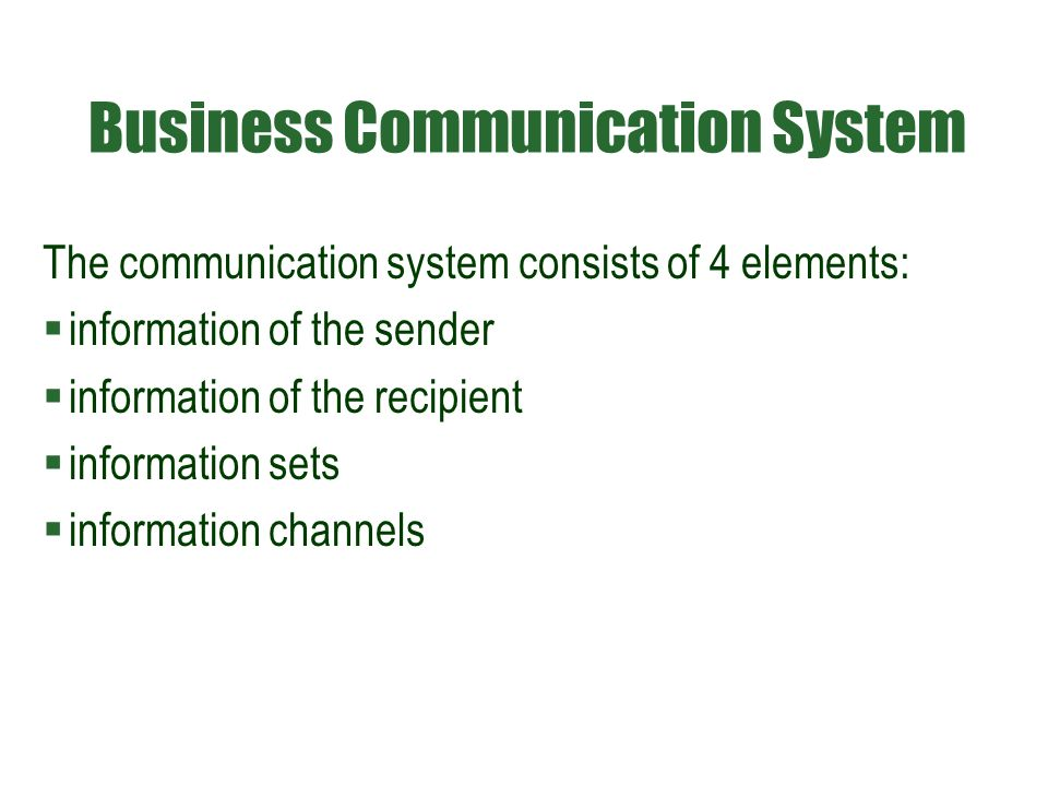 Business Communication System The communication system consists of 4 elements:  information of the sender  information of the recipient  information sets  information channels