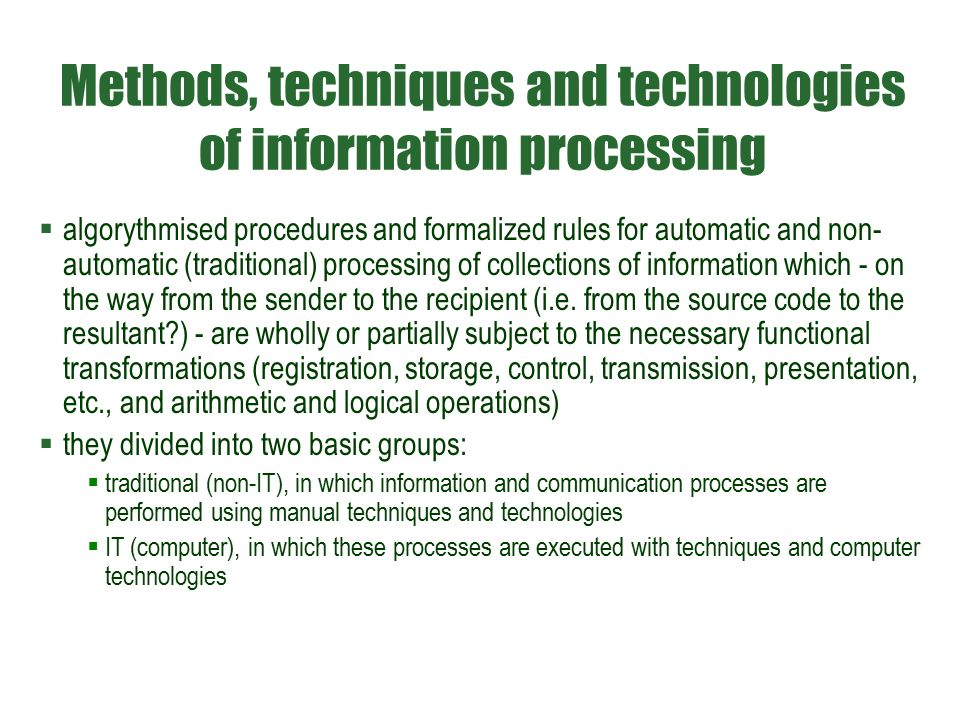 Methods, techniques and technologies of information processing  algorythmised procedures and formalized rules for automatic and non- automatic (tradi