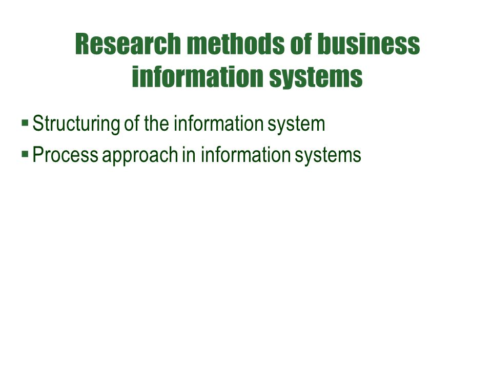 Research methods of business information systems  Structuring of the information system  Process approach in information systems