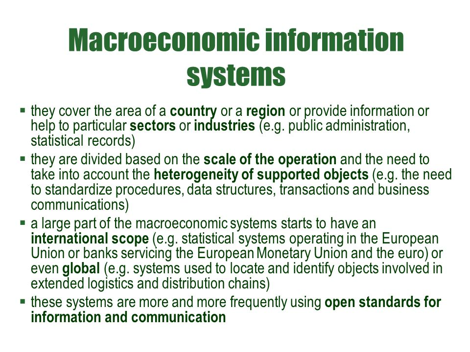 Macroeconomic information systems  they cover the area of a country or a region or provide information or help to particular sectors or industries (e