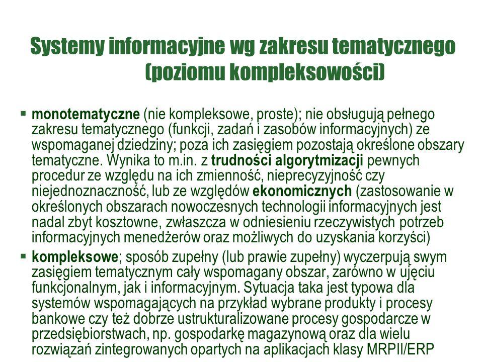 Systemy informacyjne wg zakresu tematycznego (poziomu kompleksowości)  monotematyczne (nie kompleksowe, proste); nie obsługują pełnego zakresu tematycznego (funkcji, zadań i zasobów informacyjnych) ze wspomaganej dziedziny; poza ich zasięgiem pozostają określone obszary tematyczne.