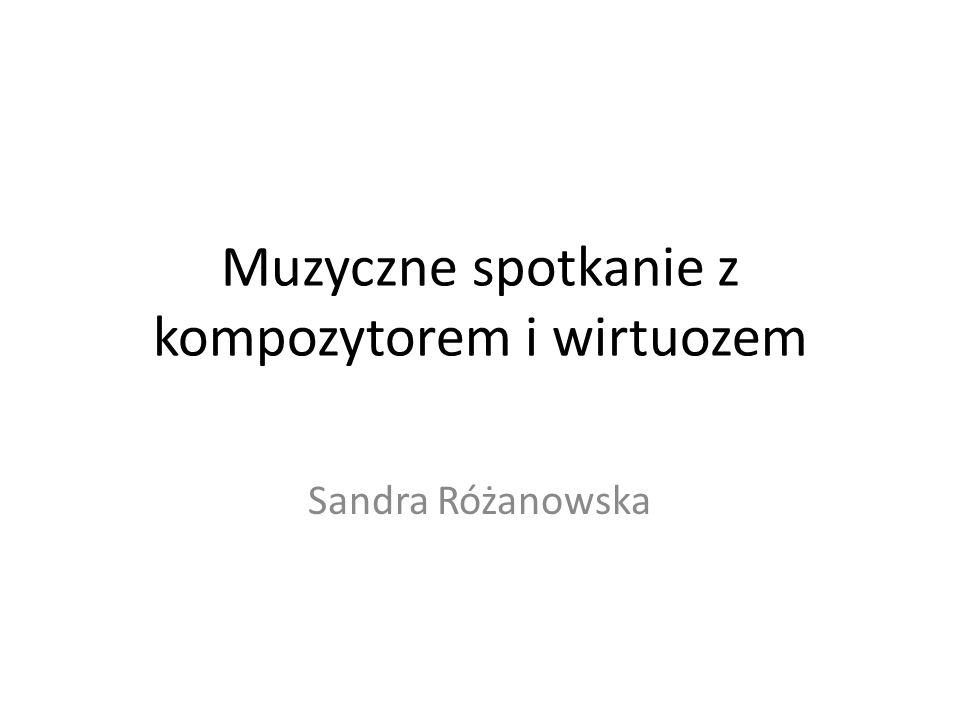 Muzyczne spotkanie z kompozytorem i wirtuozem Sandra Różanowska