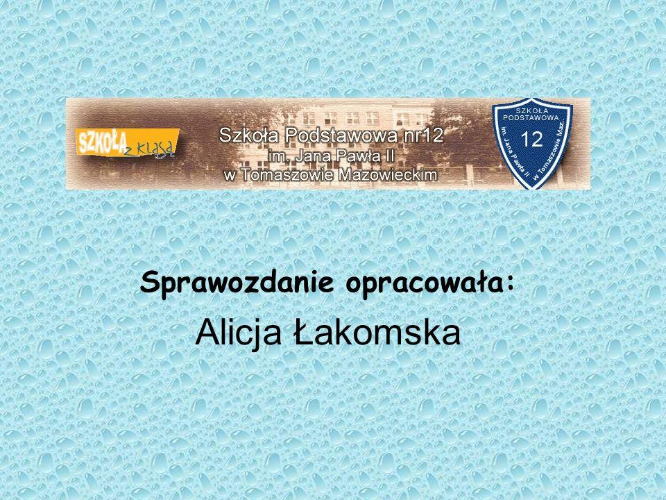 Sprawozdanie opracowała: Alicja Łakomska